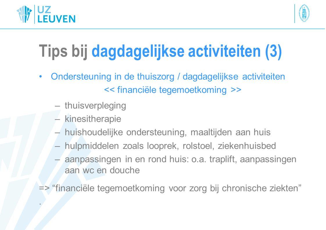 Tips bij dagdagelijkse activiteiten (3) Ondersteuning in de thuiszorg / dagdagelijkse activiteiten > –thuisverpleging –kinesitherapie –huishoudelijke