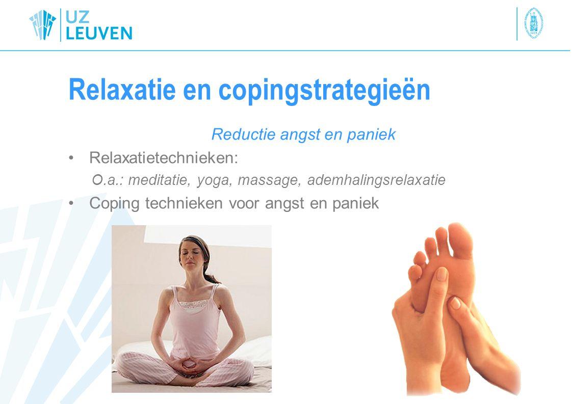 Relaxatie en copingstrategieën Reductie angst en paniek Relaxatietechnieken: O.a.: meditatie, yoga, massage, ademhalingsrelaxatie Coping technieken vo