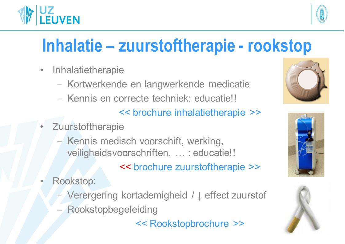 Inhalatie – zuurstoftherapie - rookstop Inhalatietherapie –Kortwerkende en langwerkende medicatie –Kennis en correcte techniek: educatie!! > Zuurstoft