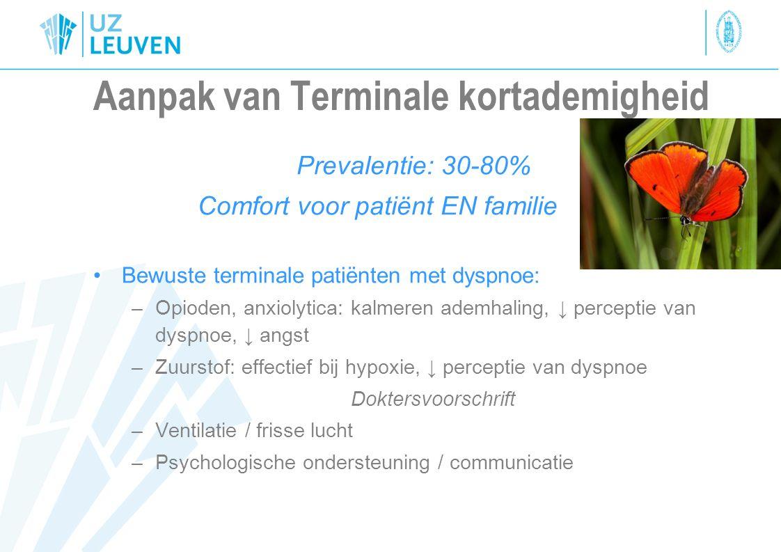 Aanpak van Terminale kortademigheid Prevalentie: 30-80% Comfort voor patiënt EN familie Bewuste terminale patiënten met dyspnoe: –Opioden, anxiolytica