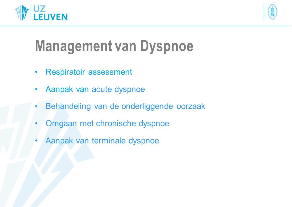 Management van Dyspnoe Respiratoir assessment Aanpak van acute dyspnoe Behandeling van de onderliggende oorzaak Omgaan met chronische dyspnoe Aanpak v