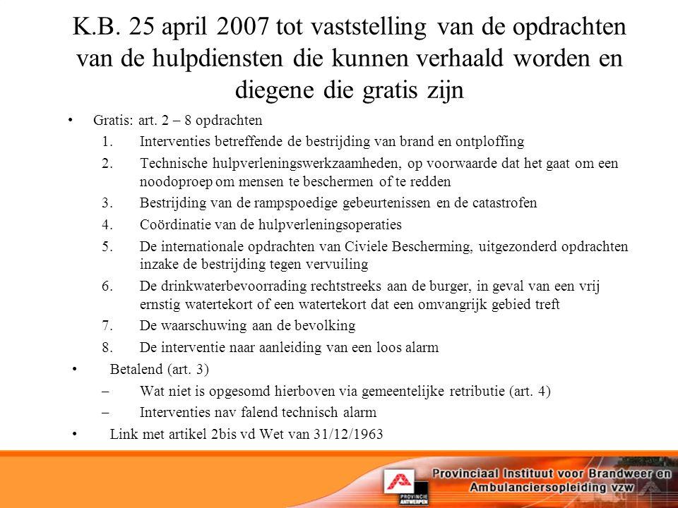 K.B. 25 april 2007 tot vaststelling van de opdrachten van de hulpdiensten die kunnen verhaald worden en diegene die gratis zijn Gratis: art. 2 – 8 opd