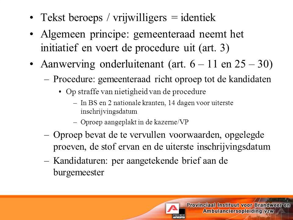 Tekst beroeps / vrijwilligers = identiek Algemeen principe: gemeenteraad neemt het initiatief en voert de procedure uit (art.
