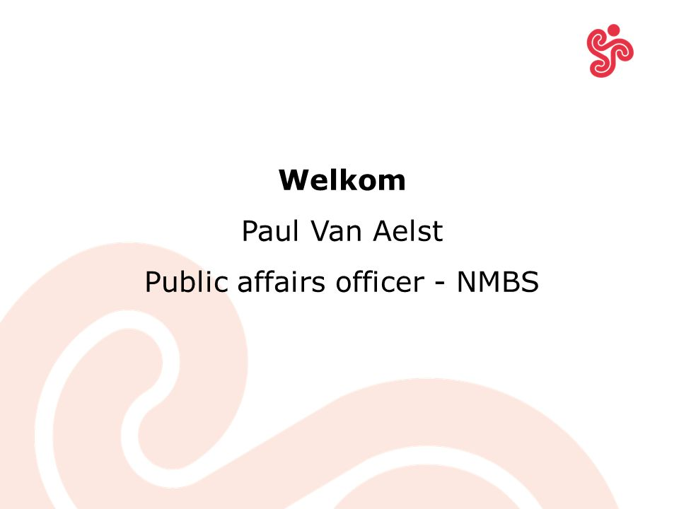 Welkom Paul Van Aelst Public affairs officer - NMBS