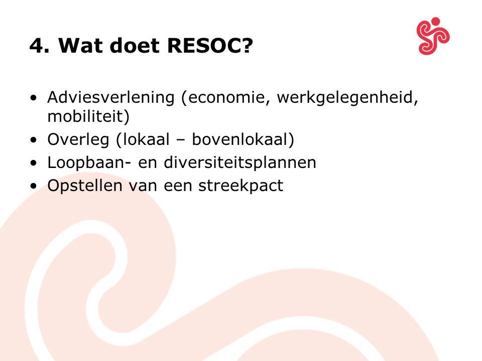 4. Wat doet RESOC? Adviesverlening (economie, werkgelegenheid, mobiliteit) Overleg (lokaal – bovenlokaal) Loopbaan- en diversiteitsplannen Opstellen v
