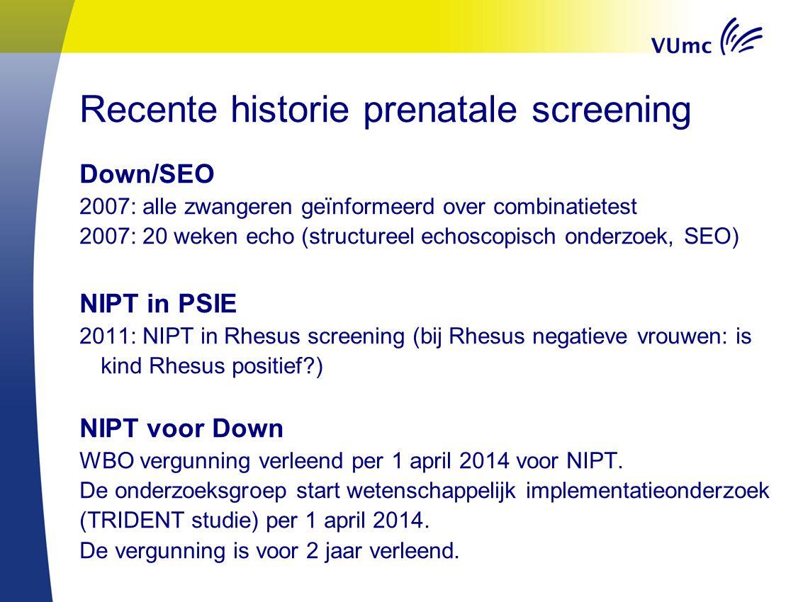 Recente historie prenatale screening Down/SEO 2007: alle zwangeren geïnformeerd over combinatietest 2007: 20 weken echo (structureel echoscopisch onde