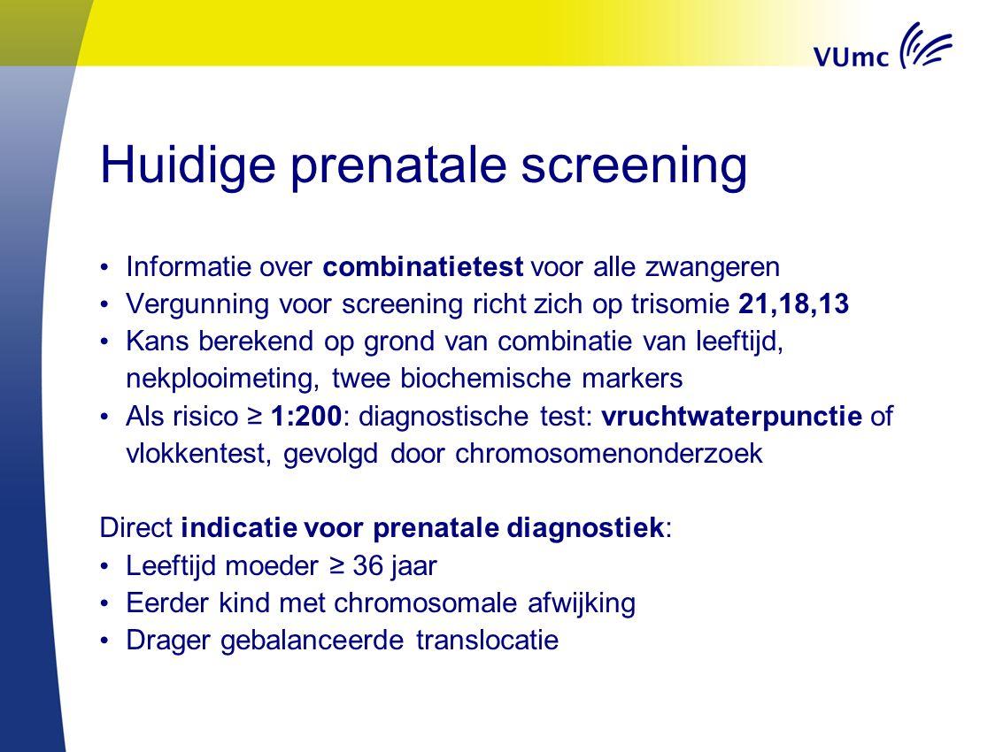 Huidige prenatale screening Informatie over combinatietest voor alle zwangeren Vergunning voor screening richt zich op trisomie 21,18,13 Kans berekend