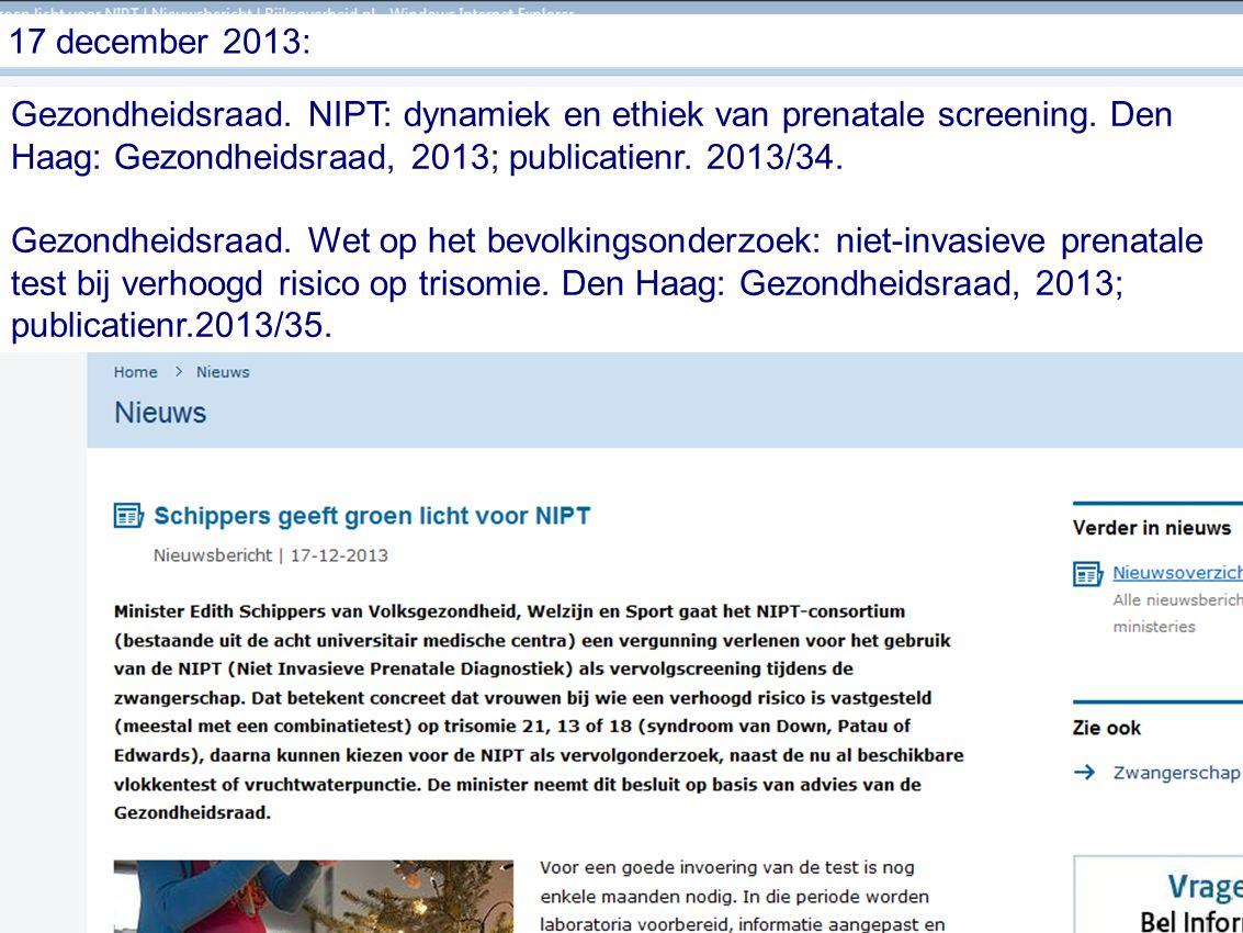 16 Gezondheidsraad. NIPT: dynamiek en ethiek van prenatale screening. Den Haag: Gezondheidsraad, 2013; publicatienr. 2013/34. Gezondheidsraad. Wet op