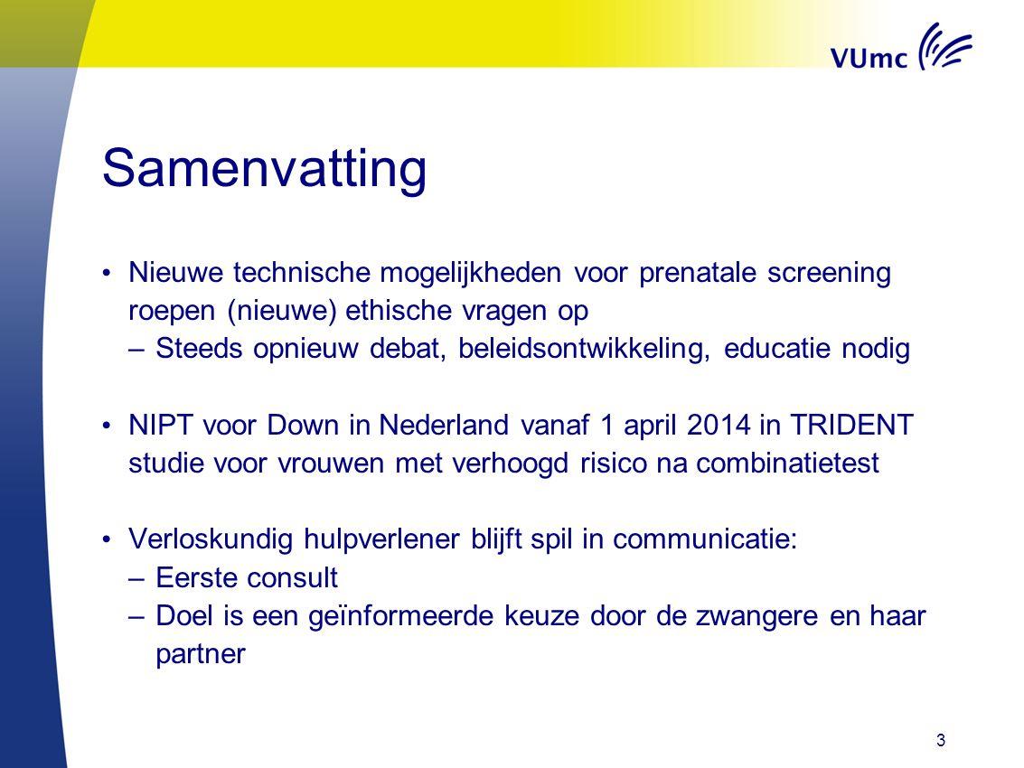 Samenvatting Nieuwe technische mogelijkheden voor prenatale screening roepen (nieuwe) ethische vragen op –Steeds opnieuw debat, beleidsontwikkeling, e