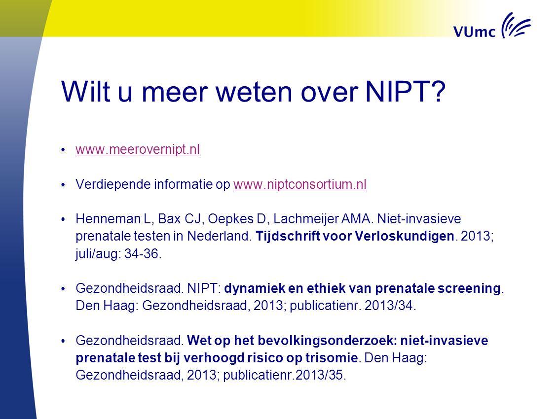 Wilt u meer weten over NIPT? www.meerovernipt.nl Verdiepende informatie op www.niptconsortium.nlwww.niptconsortium.nl Henneman L, Bax CJ, Oepkes D, La