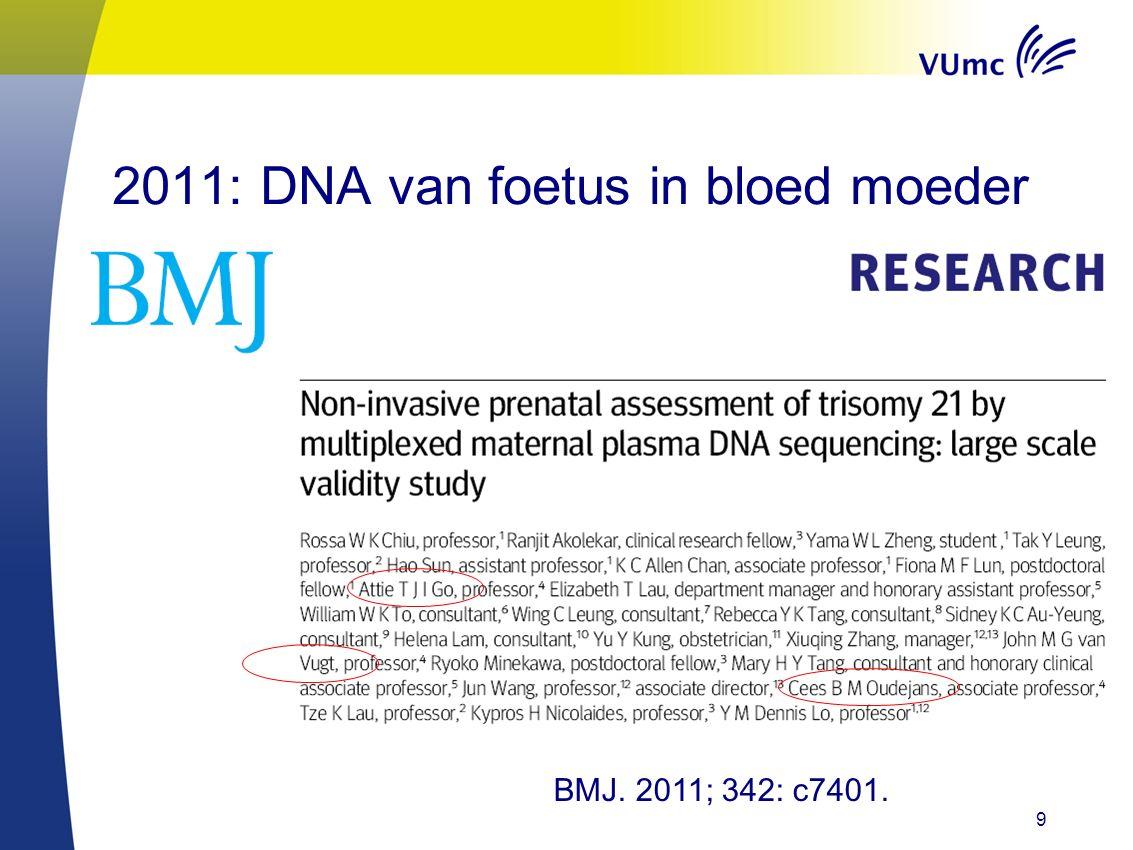 2011: DNA van foetus in bloed moeder 9 BMJ. 2011; 342: c7401.