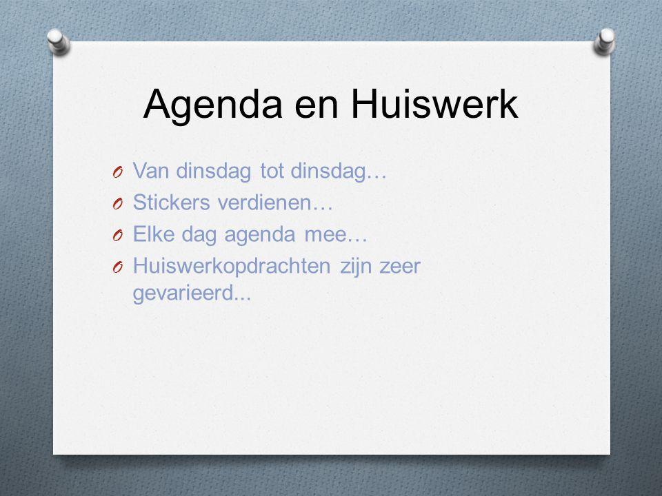 Agenda en Huiswerk O Van dinsdag tot dinsdag… O Stickers verdienen… O Elke dag agenda mee… O Huiswerkopdrachten zijn zeer gevarieerd...