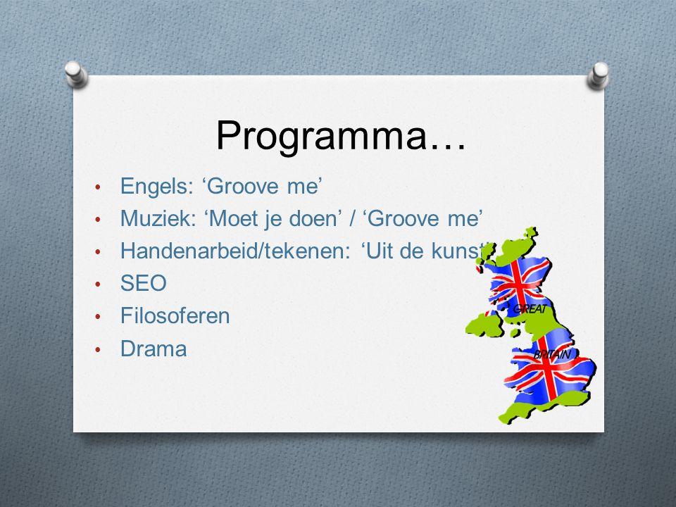 Programma… Engels: 'Groove me' Muziek: 'Moet je doen' / 'Groove me' Handenarbeid/tekenen: 'Uit de kunst' SEO Filosoferen Drama
