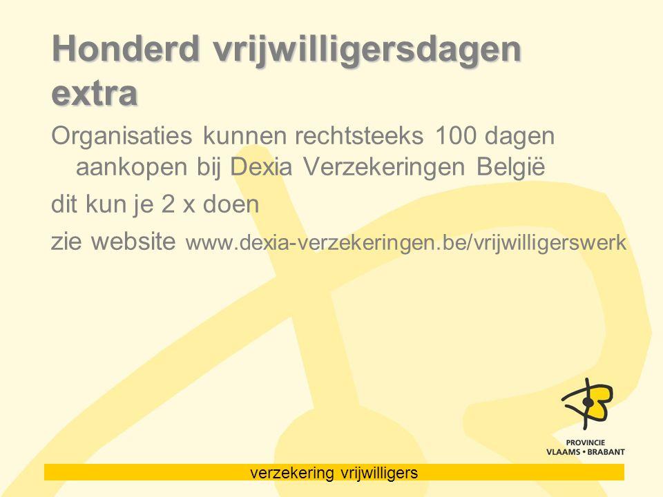 verzekering vrijwilligers Honderd vrijwilligersdagen extra Organisaties kunnen rechtsteeks 100 dagen aankopen bij Dexia Verzekeringen België dit kun je 2 x doen zie website www.dexia-verzekeringen.be/vrijwilligerswerk
