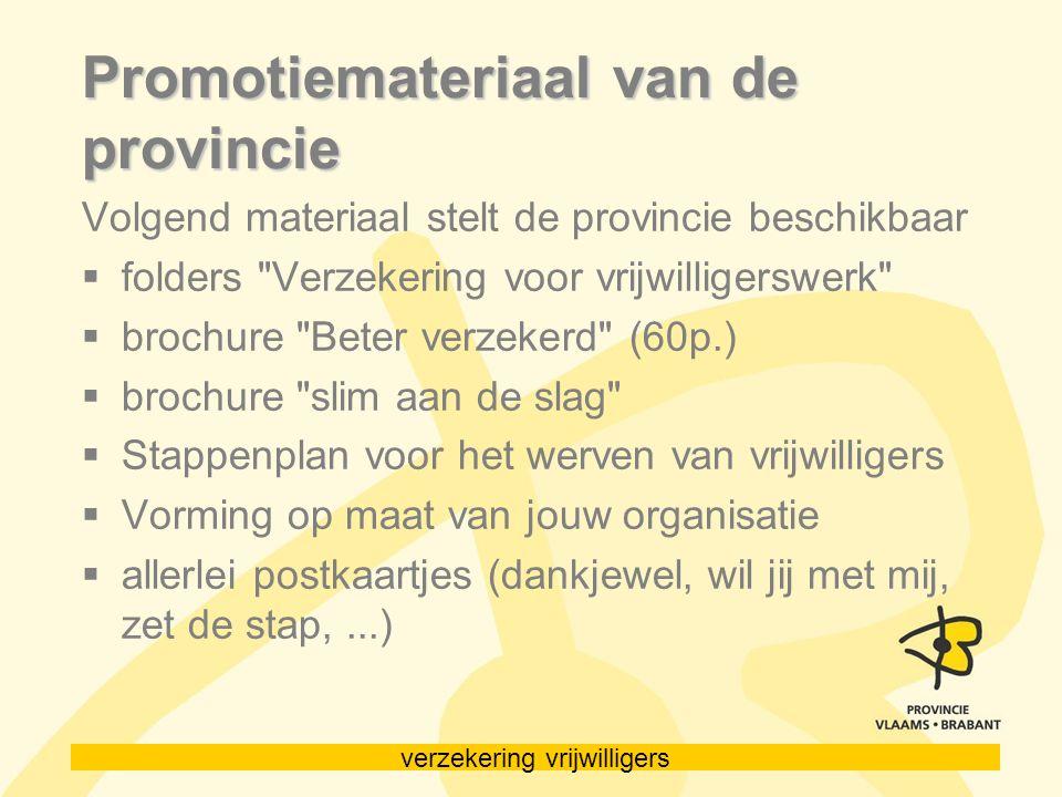 verzekering vrijwilligers Promotiemateriaal van de provincie Volgend materiaal stelt de provincie beschikbaar  folders