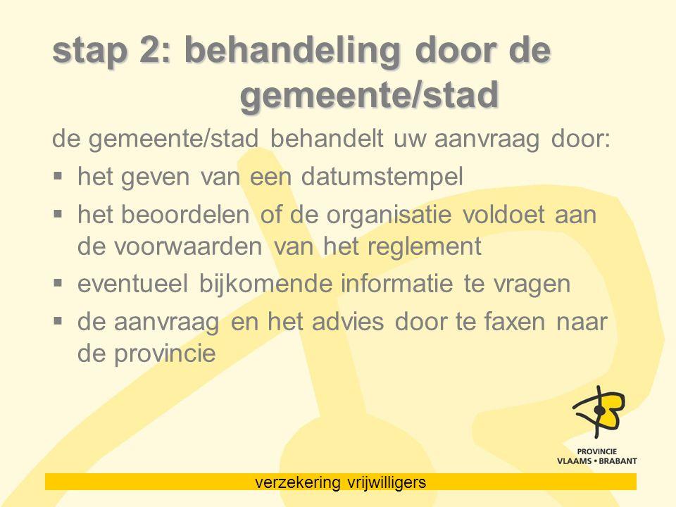 verzekering vrijwilligers stap 2: behandeling door de gemeente/stad de gemeente/stad behandelt uw aanvraag door:  het geven van een datumstempel  he