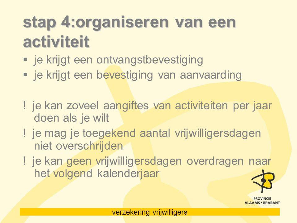 verzekering vrijwilligers stap 4:organiseren van een activiteit  je krijgt een ontvangstbevestiging  je krijgt een bevestiging van aanvaarding ! je