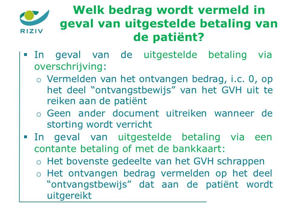 Welk bedrag wordt vermeld in geval van uitgestelde betaling van de patiënt.