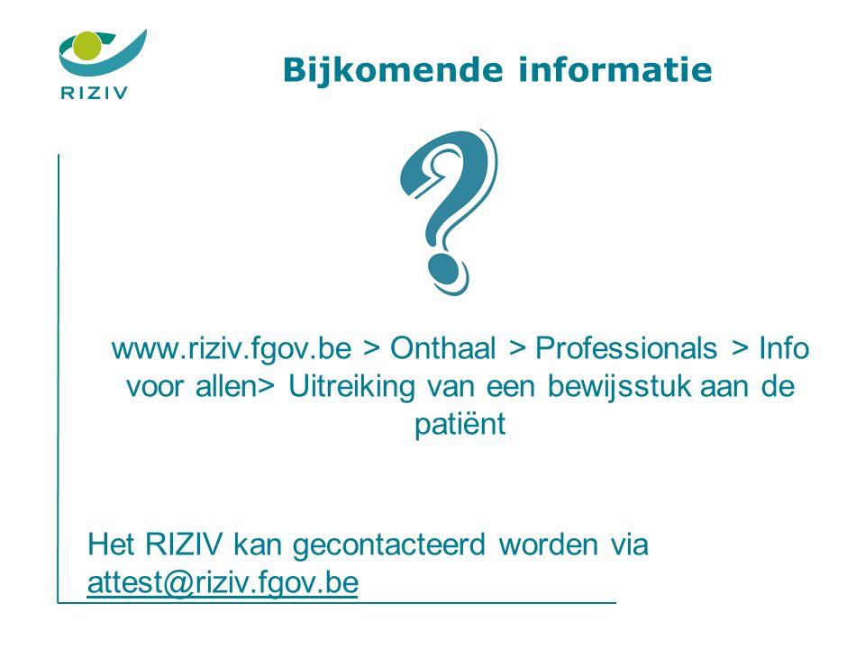 Bijkomende informatie www.riziv.fgov.be > Onthaal > Professionals > Info voor allen> Uitreiking van een bewijsstuk aan de patiënt Het RIZIV kan gecontacteerd worden via attest@riziv.fgov.be