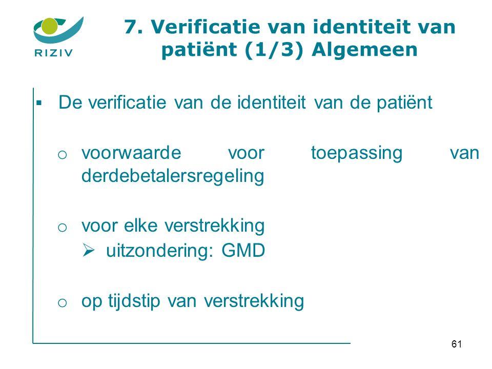 De verificatie van de identiteit van de patiënt o voorwaarde voor toepassing van derdebetalersregeling o voor elke verstrekking  uitzondering: GMD o op tijdstip van verstrekking 7.