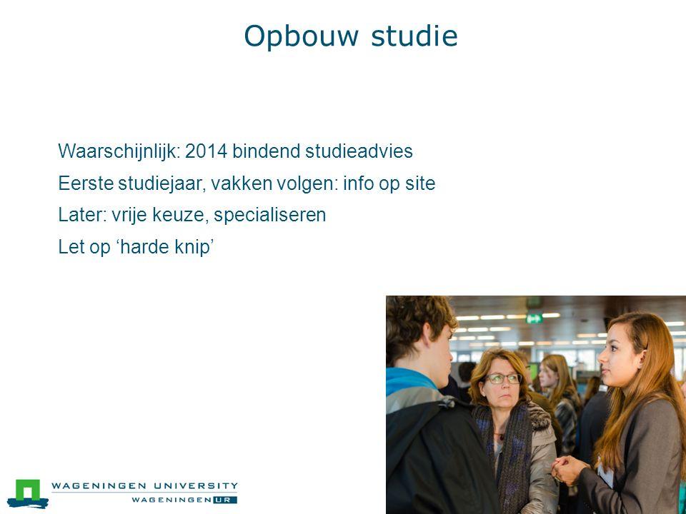 Opbouw studie  Waarschijnlijk: 2014 bindend studieadvies  Eerste studiejaar, vakken volgen: info op site  Later: vrije keuze, specialiseren  Let op 'harde knip'