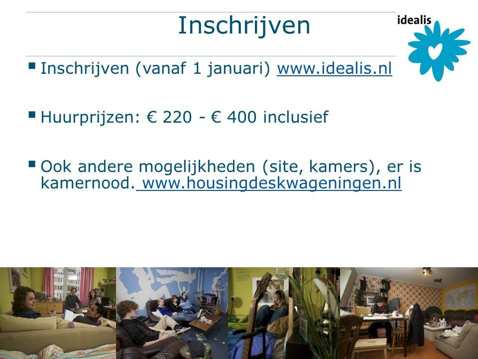 Inschrijven  Inschrijven (vanaf 1 januari) www.idealis.nlwww.idealis.nl  Huurprijzen: € 220 - € 400 inclusief  Ook andere mogelijkheden (site, kamers), er is kamernood.