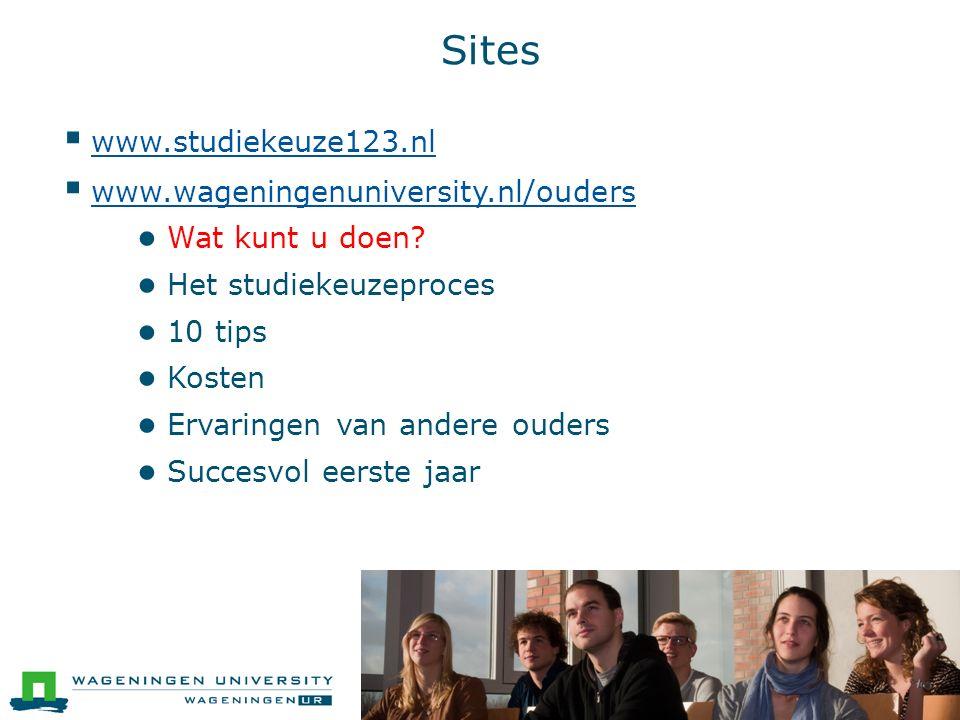 Sites  www.studiekeuze123.nl www.studiekeuze123.nl  www.wageningenuniversity.nl/ouders www.wageningenuniversity.nl/ouders ● Wat kunt u doen.