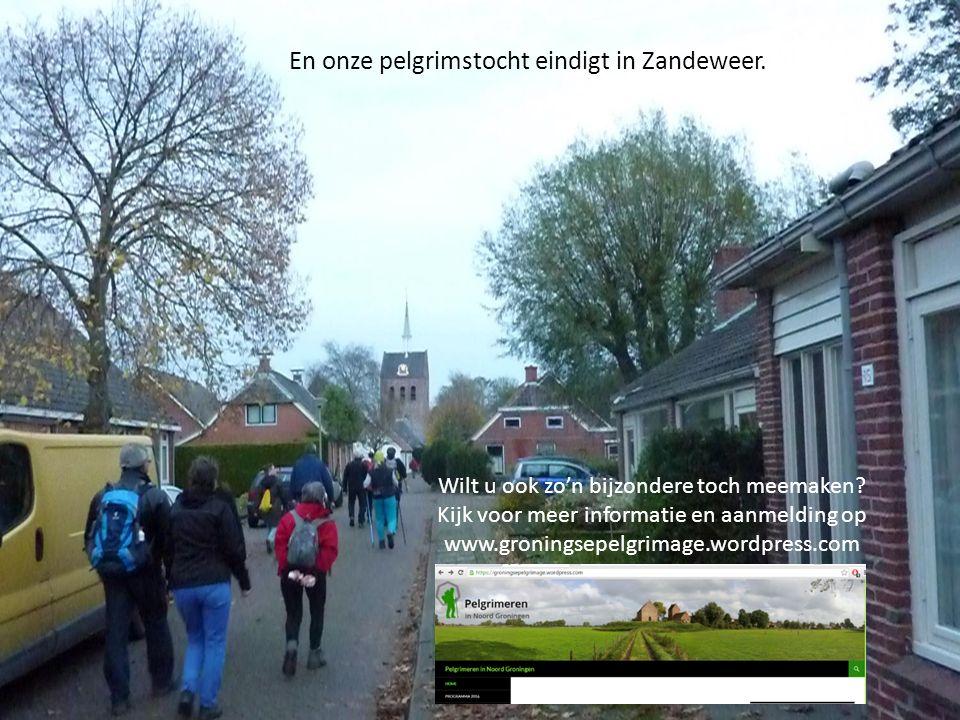 En onze pelgrimstocht eindigt in Zandeweer. Wilt u ook zo'n bijzondere toch meemaken.
