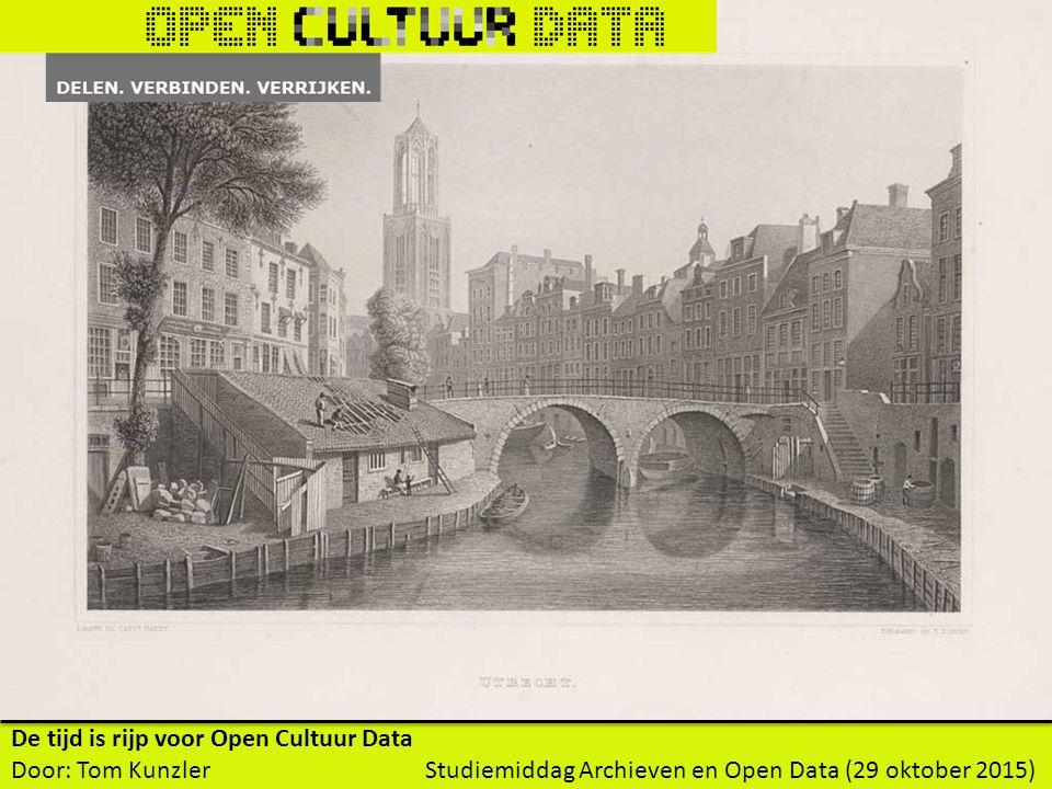 De tijd is rijp voor Open Cultuur Data Door: Tom Kunzler Studiemiddag Archieven en Open Data (29 oktober 2015)