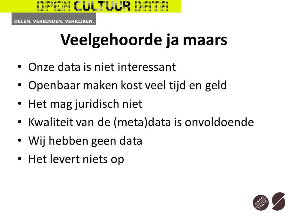 Veelgehoorde ja maars Onze data is niet interessant Openbaar maken kost veel tijd en geld Het mag juridisch niet Kwaliteit van de (meta)data is onvoldoende Wij hebben geen data Het levert niets op