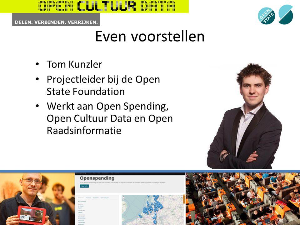 Even voorstellen Tom Kunzler Projectleider bij de Open State Foundation Werkt aan Open Spending, Open Cultuur Data en Open Raadsinformatie