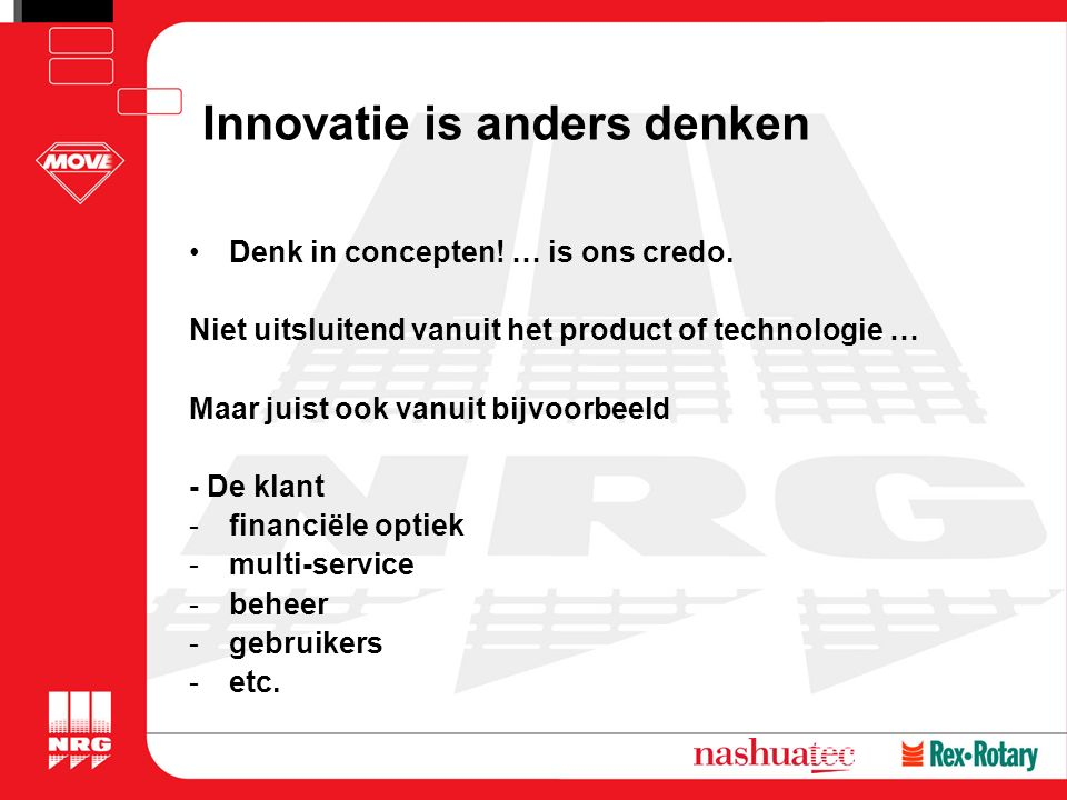 Innovatie is anders denken Denk in concepten. … is ons credo.