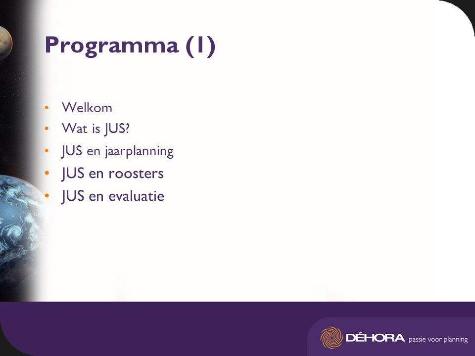 Programma (1) Welkom Wat is JUS? JUS en jaarplanning JUS en roosters JUS en evaluatie