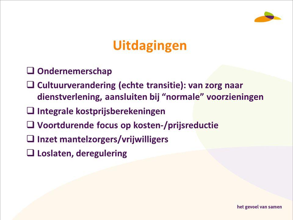 """Uitdagingen  Ondernemerschap  Cultuurverandering (echte transitie): van zorg naar dienstverlening, aansluiten bij """"normale"""" voorzieningen  Integral"""