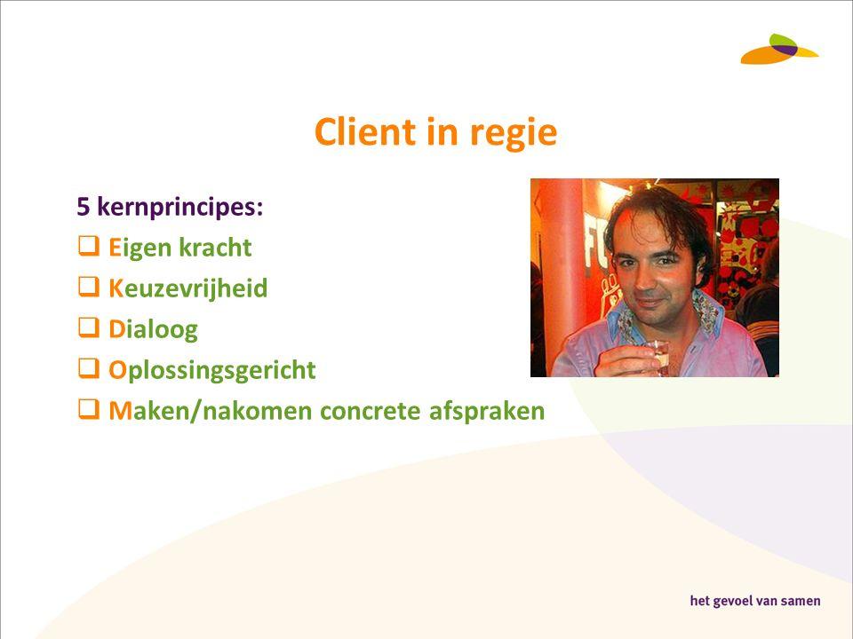 Client in regie 5 kernprincipes:  Eigen kracht  Keuzevrijheid  Dialoog  Oplossingsgericht  Maken/nakomen concrete afspraken