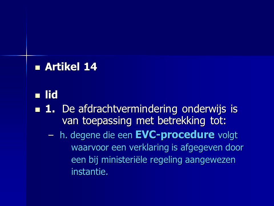 Artikel 14 Artikel 14 lid lid 1.De afdrachtvermindering onderwijs is van toepassing met betrekking tot: 1.De afdrachtvermindering onderwijs is van toepassing met betrekking tot: – h.