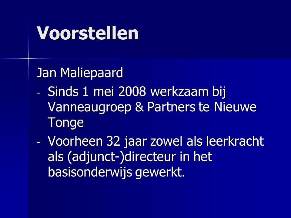 Voorstellen Jan Maliepaard - Sinds 1 mei 2008 werkzaam bij Vanneaugroep & Partners te Nieuwe Tonge - Voorheen 32 jaar zowel als leerkracht als (adjunct-)directeur in het basisonderwijs gewerkt.