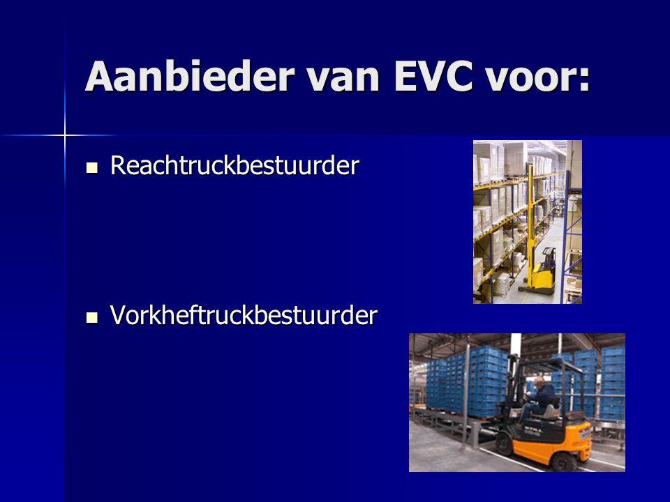 Aanbieder van EVC voor: Reachtruckbestuurder Reachtruckbestuurder Vorkheftruckbestuurder Vorkheftruckbestuurder