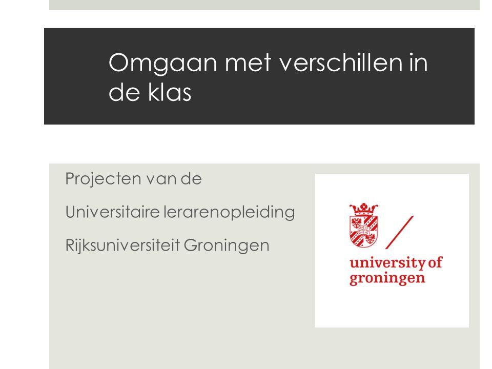 Projecten van de Universitaire lerarenopleiding Rijksuniversiteit Groningen Omgaan met verschillen in de klas