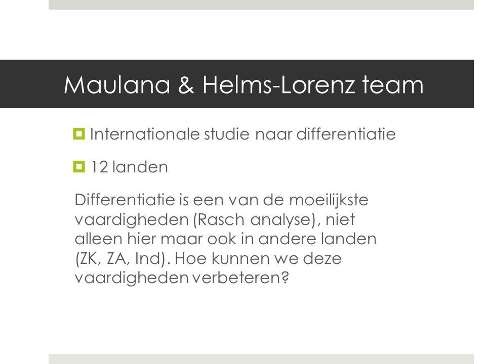 Maulana & Helms-Lorenz team  Internationale studie naar differentiatie  12 landen Differentiatie is een van de moeilijkste vaardigheden (Rasch analyse), niet alleen hier maar ook in andere landen (ZK, ZA, Ind).