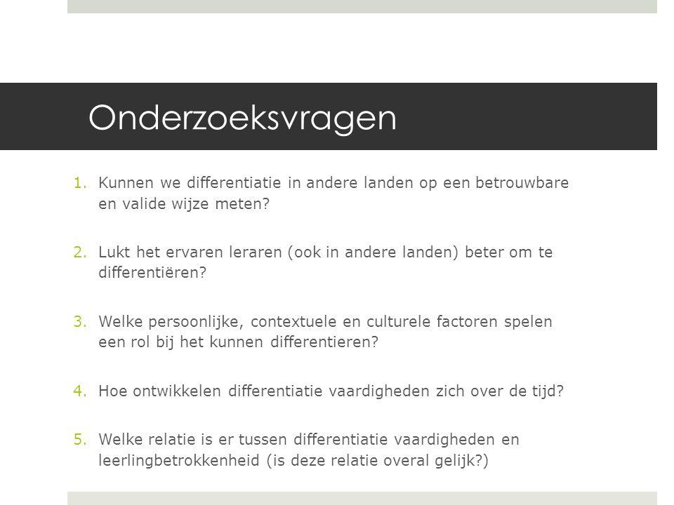 Onderzoeksvragen 1.Kunnen we differentiatie in andere landen op een betrouwbare en valide wijze meten.