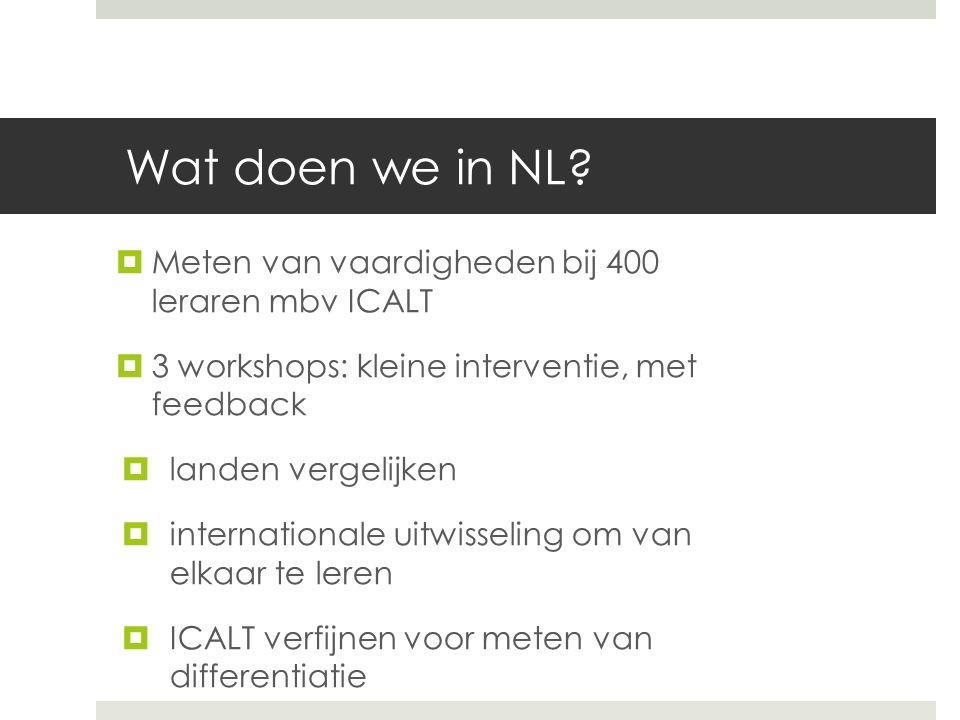 Wat doen we in NL?  Meten van vaardigheden bij 400 leraren mbv ICALT  3 workshops: kleine interventie, met feedback  landen vergelijken  internati