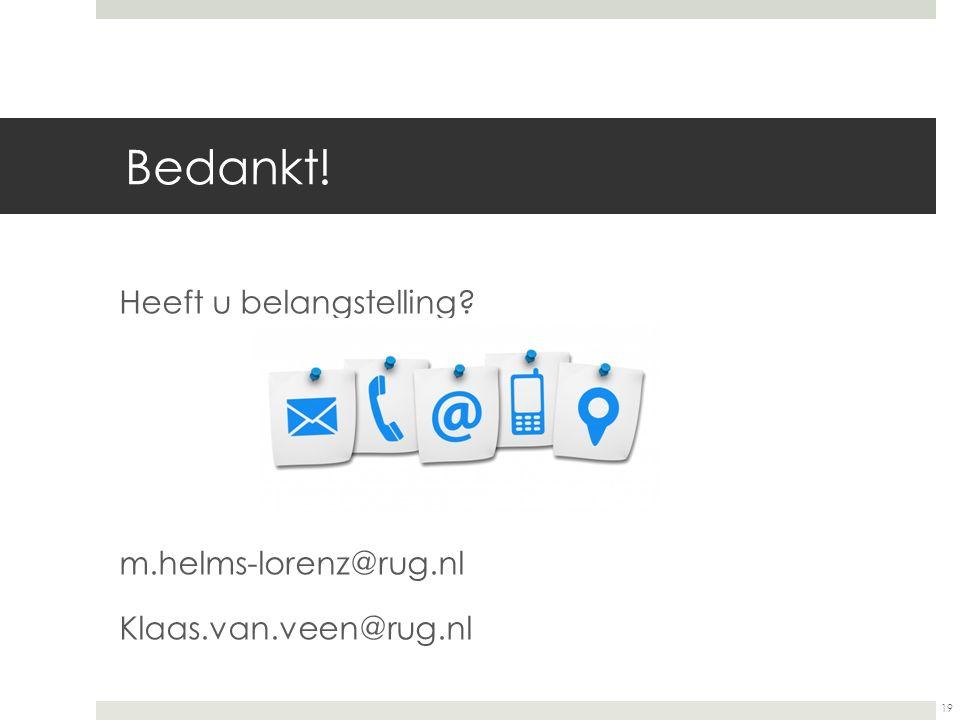19 Bedankt! Heeft u belangstelling? m.helms-lorenz@rug.nl Klaas.van.veen@rug.nl