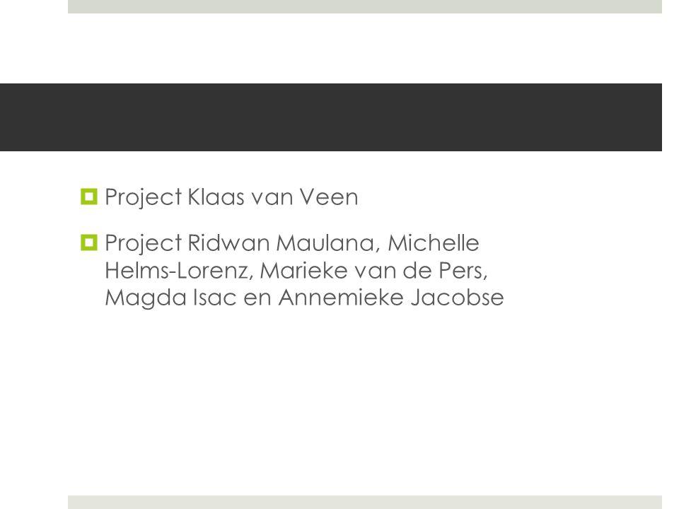  Project Klaas van Veen  Project Ridwan Maulana, Michelle Helms-Lorenz, Marieke van de Pers, Magda Isac en Annemieke Jacobse
