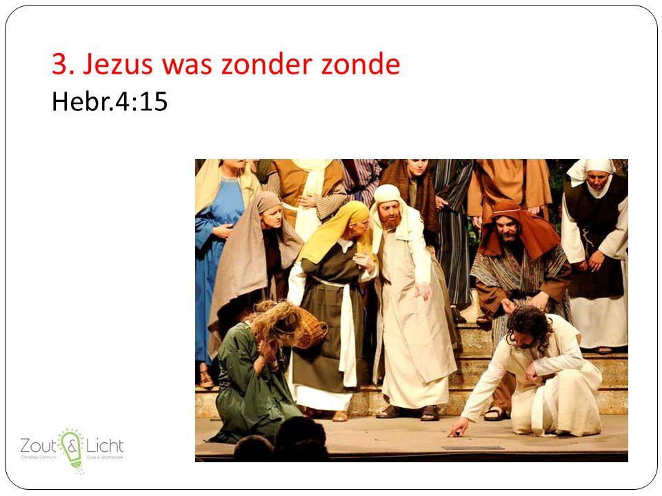 3. Jezus was zonder zonde Hebr.4:15