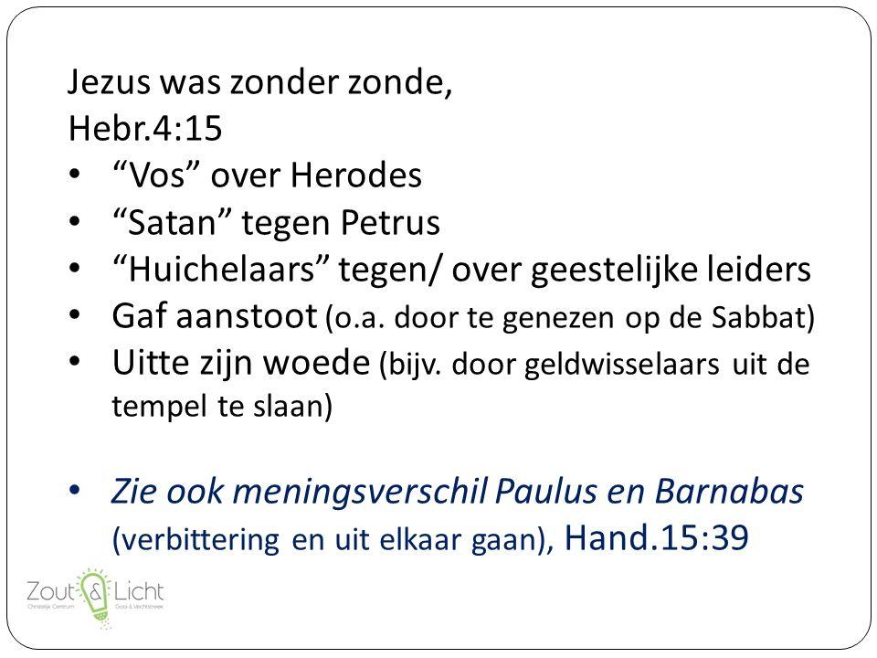 Jezus was zonder zonde, Hebr.4:15 Vos over Herodes Satan tegen Petrus Huichelaars tegen/ over geestelijke leiders Gaf aanstoot (o.a.