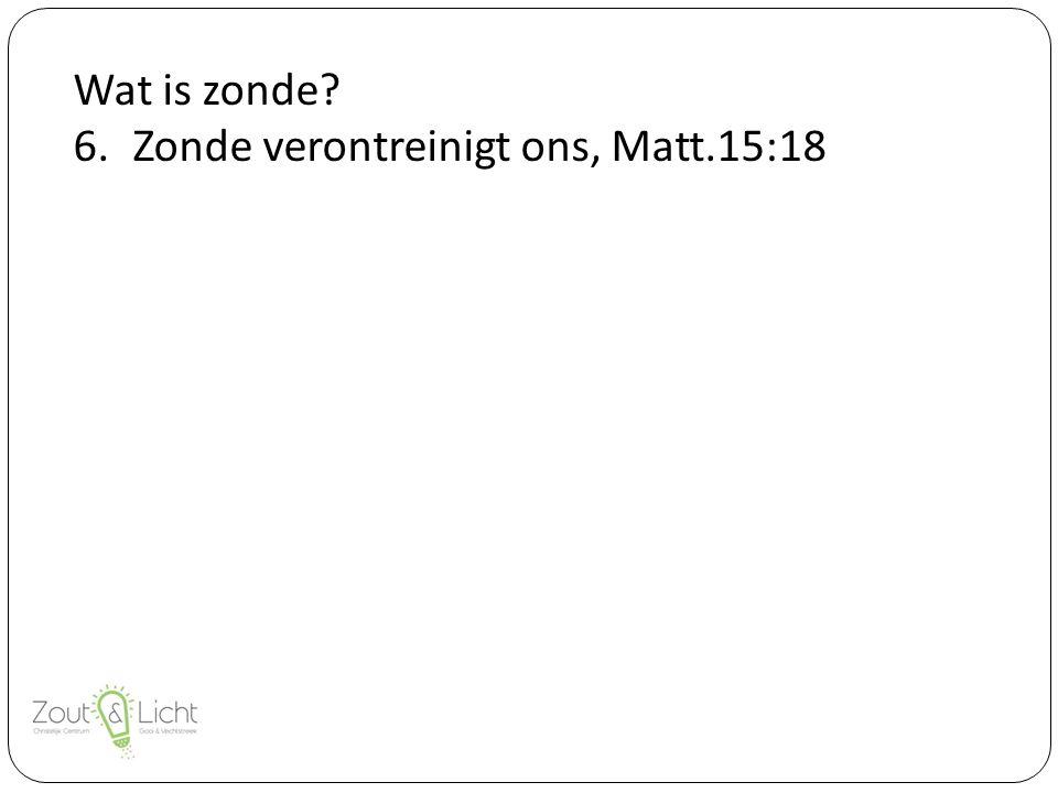 Wat is zonde 6.Zonde verontreinigt ons, Matt.15:18