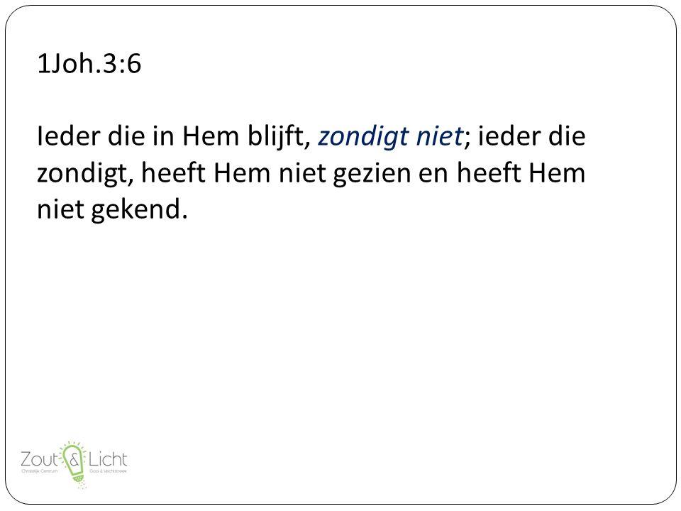 1Joh.3:6 Ieder die in Hem blijft, zondigt niet; ieder die zondigt, heeft Hem niet gezien en heeft Hem niet gekend.