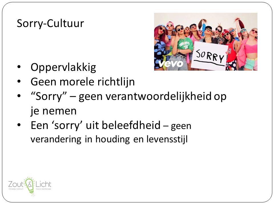 Sorry-Cultuur Oppervlakkig Geen morele richtlijn Sorry – geen verantwoordelijkheid op je nemen Een 'sorry' uit beleefdheid – geen verandering in houding en levensstijl