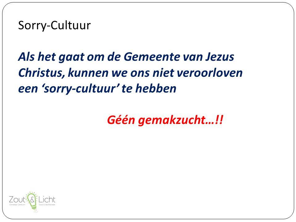 Sorry-Cultuur Als het gaat om de Gemeente van Jezus Christus, kunnen we ons niet veroorloven een 'sorry-cultuur' te hebben Géén gemakzucht…!!